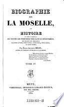 Biographie de la Moselle, ou histoire ... de toutes les personnes nees dans ce departement qui se sont fait remarquer. - Metz, Verronnais 1829-1832