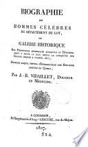 Biographie des hommes célèbres du département du Lot, ou Galerie historique des personages mémorables auxquels ce département a donné le jour