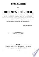 Biographie des hommes du jour industriels, conseillers-d'État, artistes, chambellans, députés, prêtres, militaires, écrivains, rois, diplomates ...