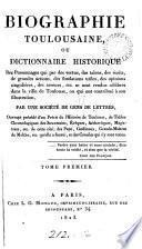 Biographie toulousaine, ou Dictionnaire historique des personnages qui ... se sont rendus célèbres dans la ville de Toulouse, ou qui ont contribué a son illustration, par une société de gens de lettres [E.L. de La Mothe-Langon, J.T. Laurent-Gousse and A.L.C.A. Du Mège].
