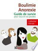 Boulimie-Anorexie - Guide de survie pour vous et vos proches