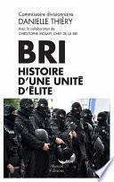 BRI : histoire d'une unité d'élite