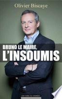 Bruno Le Maire, l'insoumis