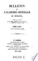 Bulletin de l'academie royale de medecine, publie par les soins de la commission de publication et redige par E. Pariset, L. Ch. Roche et J. B. Bousquet