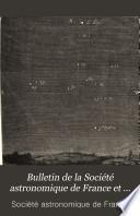 Bulletin de la Société astronomique de France et revue mensuelle d'astronomie, de météorologie et de physique du globe...