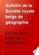 Bulletin de la Société royale belge de géographie