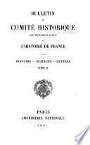 Bulletin du Comité Historique des Monuments Écrits de l'Histoire de France. Histoire-Sciences-Lettres