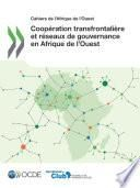 Cahiers de l'Afrique de l'Ouest Coopération transfrontalière et réseaux de gouvernance en Afrique de l'Ouest