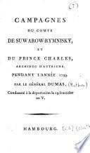 Campagnes du comte de Suwarow-Rymnisky, et du prince Charles, archiduc d'Autriche, pendant l'année 1799. Par le général Dumas, condamné à la déportation le 19 fructidor an V