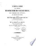 Cartulaire de l'abbaye de Notre-Dame des Vaux de Cernay, de l'ordre de Citeaux, au diocèse de Paris, composé d'après les chartes originales conservées aux archives de Seine-et-Oise, enrichi de notes, d'index, et d'un dictionnaire géographique