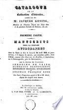 Catalogue de la collection littéraire, laissée par feu Mr. Jacques Koning, membre de l'Institut Royal des Pays-Bas et de plusieurs sociétes de sciences, etc. etc. Première partie: manuscrits pour la plupart autographes