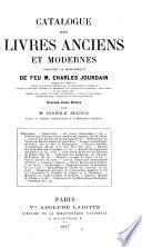 Catalogue des livres anciens et modernes composant la bibliothèque de feu M. Charles Jourdain ...
