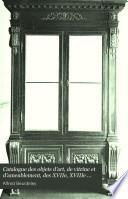 Catalogue des objets d'art, de vitrine et d'ameublement, des XVIIe, XVIIIe siècles et de style