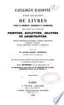 Catalogue raisonné d'une collection de livres ...relatifs aux arts ...