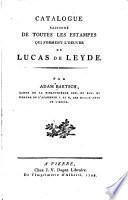 Catalogue raisonné de toutes les estampes qui forment l'oeuvre de Lucas de Leyde