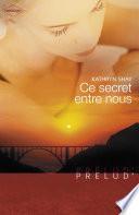 Ce secret entre nous (Harlequin Prélud')