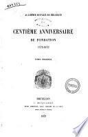 Centième anniversaire de fondation (1772-1872) Académie Royale de Belgique