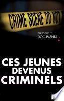 Ces jeunes devenus criminels