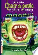 Chair de poule le château de l'horreur, T5: Interdit de crier !