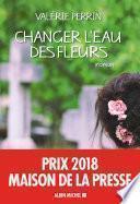 Changer l'eau des fleurs - Prix Maison de la Presse 2018