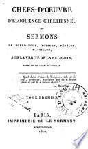 Chefs-d'oeuvre d'éloquence chrétienne, ou sermons de Bourdaloue, Bossuet, Fénelon, Massillon, sur la vérité de la religion
