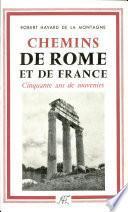 CHEMINS DE ROME ET DE FRANCE Par ROBERT HAVARD DE LA MONTAGNE