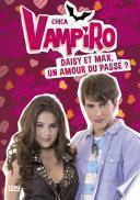 Chica Vampiro - tome 15 : Daisy et Max, un amour du passé ?