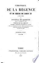 Chronique de la régence et du règne de Louis XV (1718-1765) ou journal de Barbier