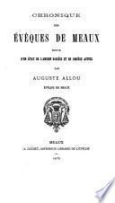 Chronique des évêques de Meaux suivie d'un état de l'ancien diocèse et du diocèse actuel