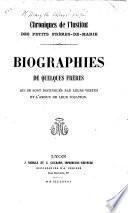 Chroniques de l'Institut des Petits Frères-de-Marie. Biographies de quelques frères, qui se sont distingués par leurs vertus, etc
