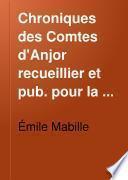 Chroniques des Comtes d'Anjor recueillier et pub. pour la Société de l'historie de France par Mm. Marchegay et Salmon, avec une introd. par M. Emile Mabille