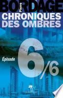 Chroniques des Ombres épisode 6