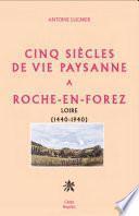 Cinq siècles de vie paysanne à Roche-en-Forez Loire (1440-1940)