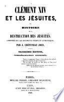 Clément XIV et les Jésuites, ou, Histoire de la destruction des Jésuites