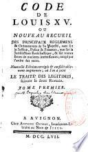 Code de Louis XV ou nouveau recueil des principaux règlemens et ordonnances de sa Majesté