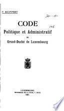 Code politique et administratif du Grand-Duché de Luxembourg contenant les lois, règlements, arrêtés etc. sur l'organisation politique, judiciaire et administrative en vigueur au 1. octobre 1907