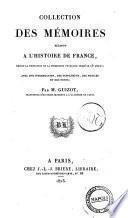 Collection de mémoires relatifs à l'histoire de France depuis la fondation de la monarchie française jusqu'au 13. siècle; avec une introduction, des supplémens, des notices et des notes, par M. Guizot ..