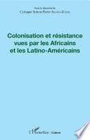 Colonisation et résistance vues par les Africains et les Latino-Américains