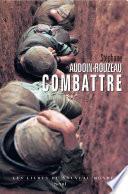 Combattre. Une anthropologie historique de la guerre moderne (XIXe-XXIe siècle)