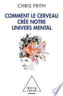Comment le cerveau crée notre univers mental