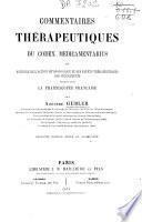 Commentaires thérapeutiques du Codex Medicamentarius ou histoire de l'action physiologique et des effects thérapeutiques des médicaments inscrits dans la Pharmacopée française