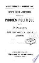 Compte-rendu journalier des débats du procès politique relatif aux événements du 22 Août 1864 à Genève