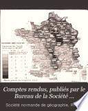 Comptes rendus, publiés par le Bureau de la Société normande de géographie