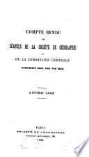 Comte rendu des séances de la Société de géographie et de la Commission centrale