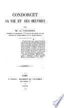 Condorcet, sa vie et ses oeuvres