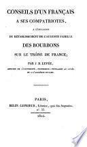 Conseils d'un français a ses compatriotes, a l'occasion du rétablissement de l'auguste famille des Bourbons sur le trône de France