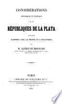 Considérations historiques et politiques sur les républiques de La Plata dans leurs rapports avec la France et l'Angleterre