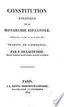 Constitution politique de la monarchie espagnole, promulguee a Cadix, le 19 de mars 1812. Trad. de l'espagnol, par P. de Lasteyrie