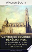 Contes de sources bénédictines: Le Monastère + L'Abbé, le Page de Marie, reine des Écossais (L'édition intégrale)