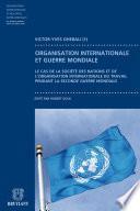 Contribution à l'étude du fonctionnement des organisation internationales pendant la guerre
